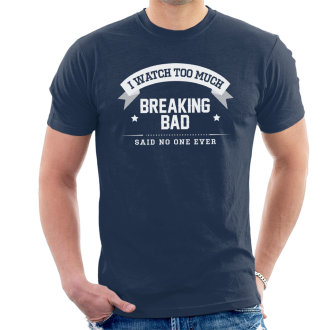 I Watch Too Much Breaking Bad Said No One Ever Men's T-Shirt