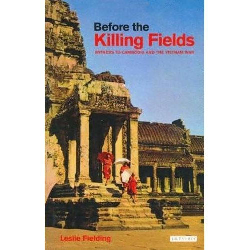Before the Killing Fields: Witness to Cambodia and the Vietnam War