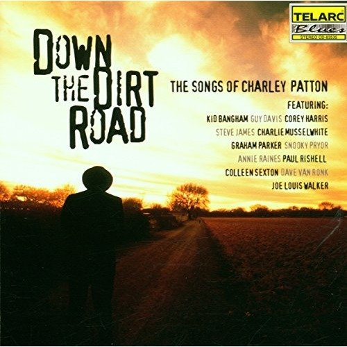 Down the Dirt Road: the Songs of Charley Patton [CD]