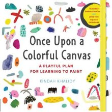Once Upon a Colorful Canvas A Playful Plan for Learning to PaintIncludes an 88page paperback book plus two 6 15 cm square canvases - Used