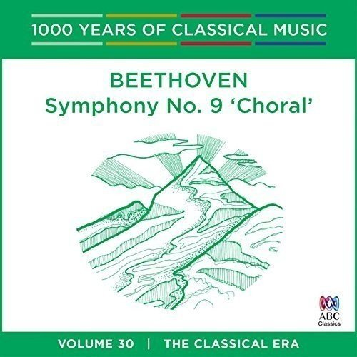 Soloists/ Opera Australia Chorus/ Tasmanian Sym Orch - Beethoven - Symphony No. 9 Choral: 1000 Years of Classical Music Vol. 30 [CD]
