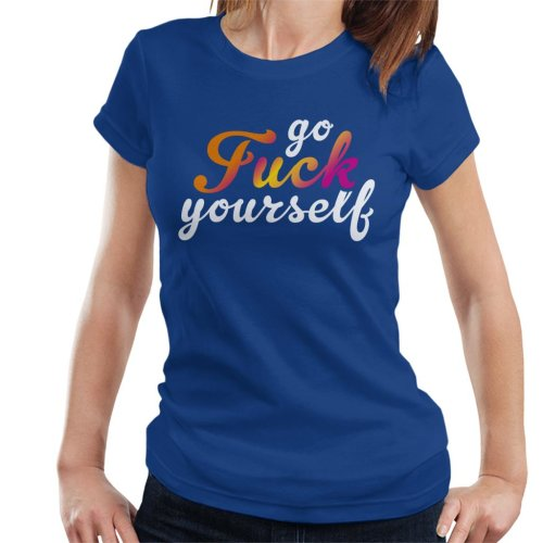 Go Fuck Yourself Angsty Slogan Women's T-Shirt