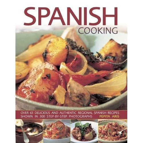 Spanish Cooking: Over 65 delicious and authentic regional Spanish recipes shown in 300 step-by-step photographs