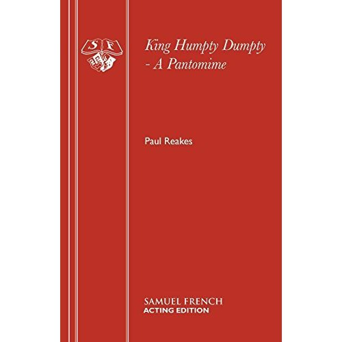 King Humpty Dumpty - A Pantomime: Play (French's Acting Editions)