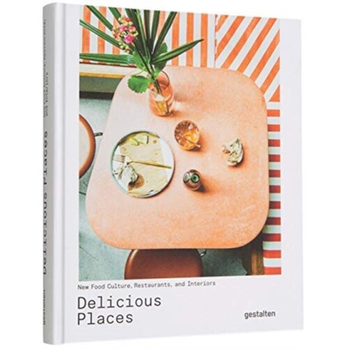 Delicious Places by Edited by Gestalten