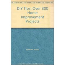 DIY Tips: Over 300 Home Improvement Projects - Used