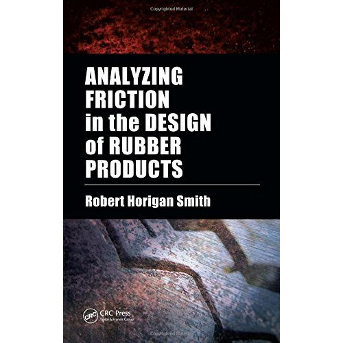 Analyzing Friction in the Design of Rubber Products and Their Paired Surfaces: Designing Rubber Products and Their Paired Surfaces
