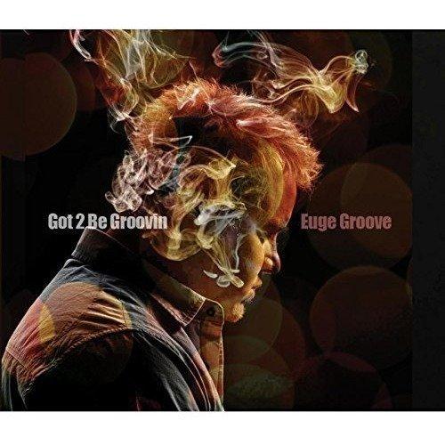Euge Groove - Got 2 Be Groovin [CD]