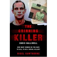 The Grinning Killer: Chris Halliwell - How Many Women Do You Have to Kill to Be a Serial Killer?: Chris Halliwell - How Many Women Do You Have to ...