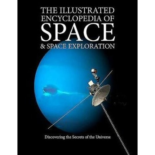 The Illustrated Encyclopedia of Space & Space Exploration