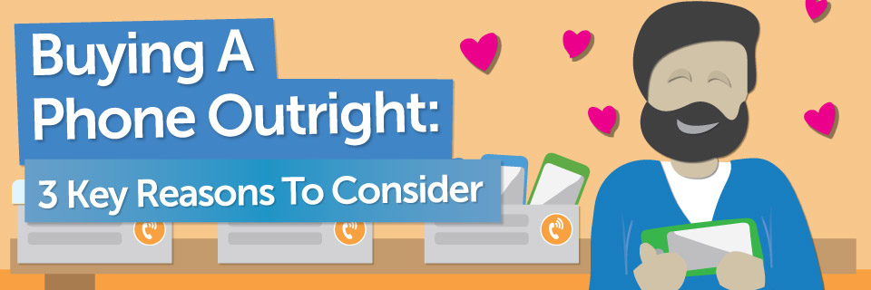 Buying A Phone Outright: 3 Key Reasons To Consider