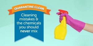 Quarantine Clean: Cleaning mistakes and the chemicals you should never mix