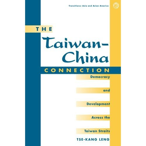 The Taiwan-china Connection: Democracy And Development Across The Taiwan Straits (Transitions: Asia & Asian America)