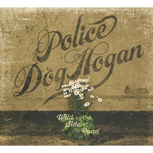 Police Dog Hogan - Wild By The Side Of The Road [CD]