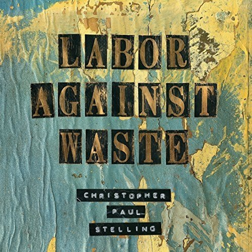 Christopher Paul Stelling - Labor Against Waste [CD]