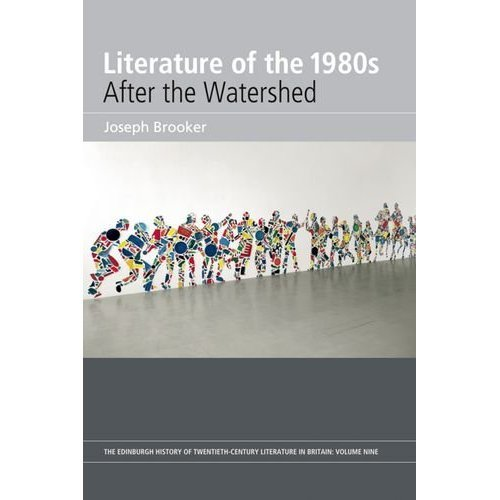 Literature of the 1980s: After the Watershed, Volume 9 (Edinburgh History of Twentieth-Century Literature in Britain) (Edinburgh History of the Tw...