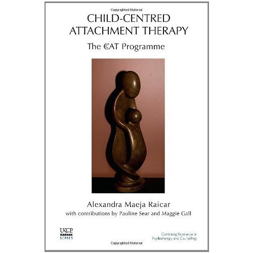 Child-Centred Attachment Therapy: The CcAT Programme (United Kingdom Council for Psychotherapy) (The United Kingdom Council for Psychotherapy Series)
