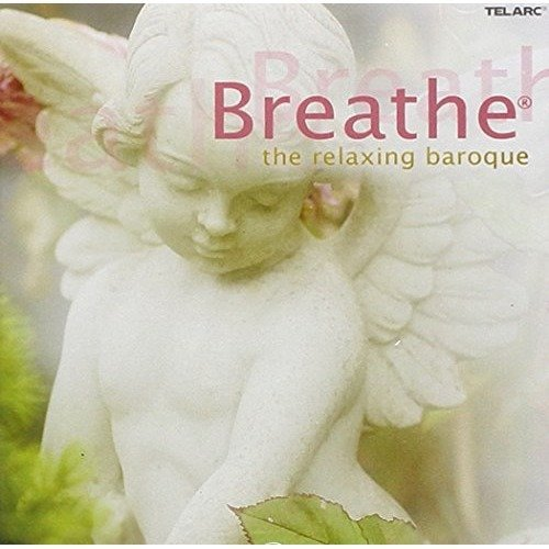 Breathe: the Relaxing Baroque [CD]