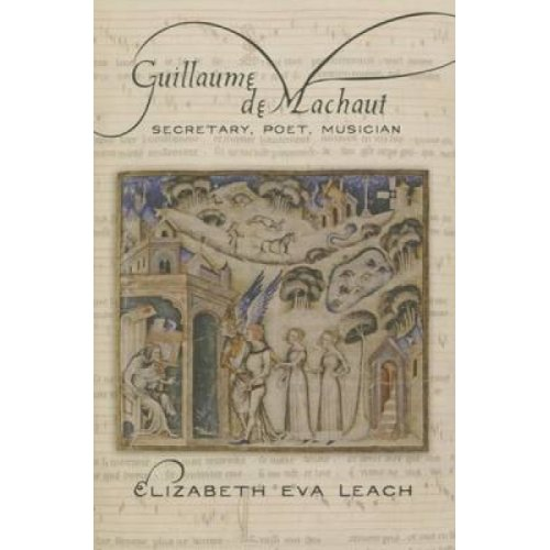 Guillaume de Machaut  Secretary Poet Musician by Elizabeth Eva Leach