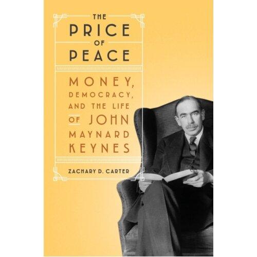 Price of Peace Money Democracy and the Life of John Maynard Keynes by Carter & Zachary