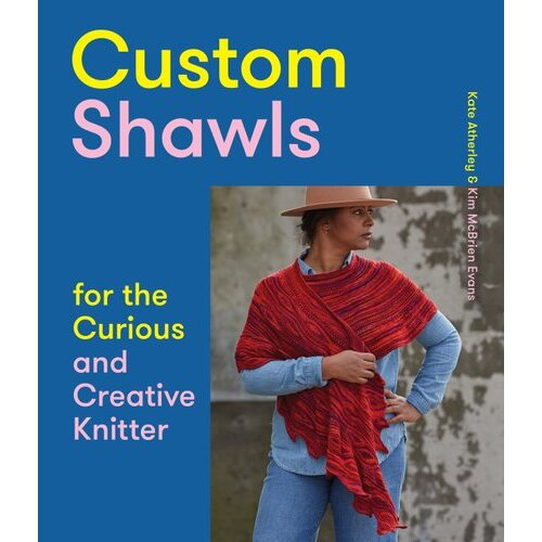 Custom Shawls for the Curious and Creative Knitter