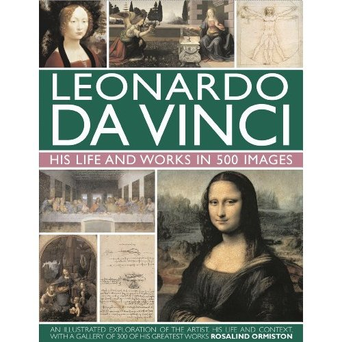 Leonardo Da Vinci: His Life and Works in 500 Images