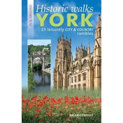 Historic Walks in & Around York: 25 Leisurely City & Country Rambles