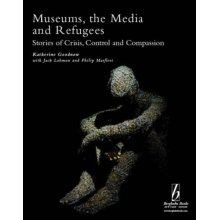 Museums, the Media and Refugees: Stories of Crisis, Control and Compassion (Museums and Diversity)