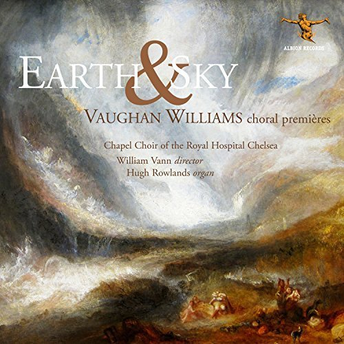 Chapel Choir Of The Royal Hospital Chelsea William Vann - Earth And Sky: Vaughan Williams Choral Premieres [CD]