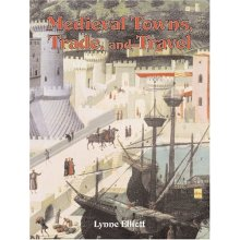 Medieval Towns, Trade, and Travel (Medieval Worlds)