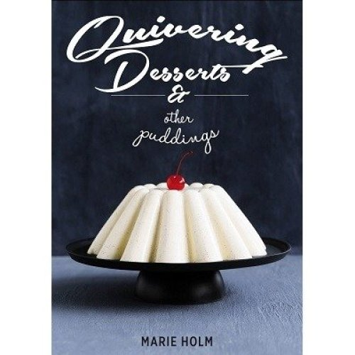 Quivering Desserts & Other Puddings