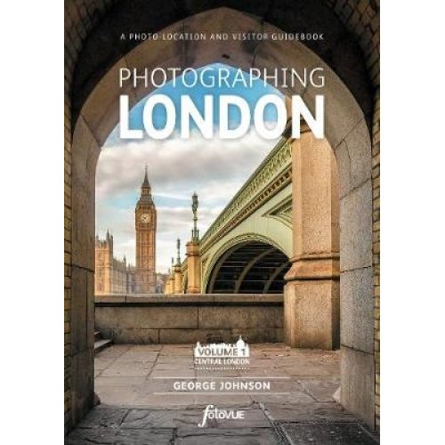 Photographing London - Central London: Volume 1 Central London 1