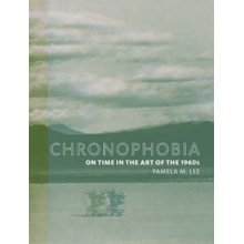Chronophobia  On Time in the Art of the 1960s by Pamela M Lee - Used