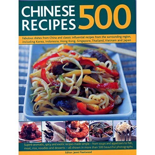 500 Chinese Recipes: Fabulous dishes from China and classic influential recipes from the surrounding region, including Korea, Indonesia, Hong Kong...