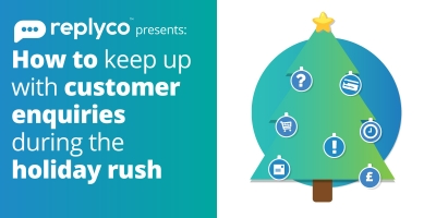 How To Keep Up With Customer Enquiries During The Holiday Rush