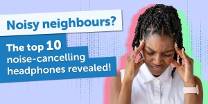 Noisy neighbours? The best noise-cancelling headphones revealed along with the worst noises during lockdown