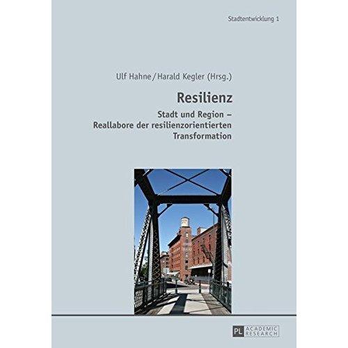 Resilienz: Stadt Und Region - Reallabore Der Resilienzorientierten Transformation (Stadtentwicklung. Urban Development)