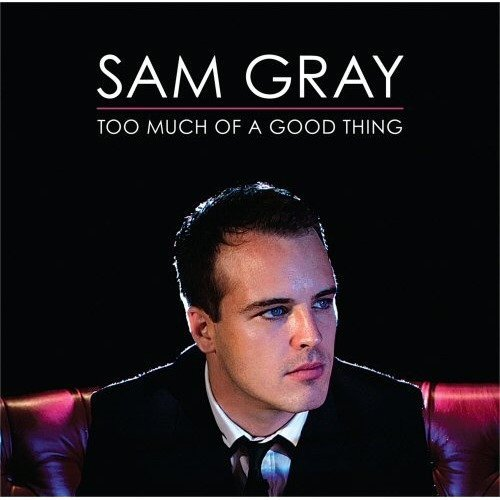 Sam Gray - Too Much of a Good Thing [CD]
