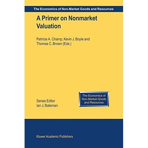 A Primer on Nonmarket Valuation: Volume 3 (The Economics of Non-Market Goods and Resources)