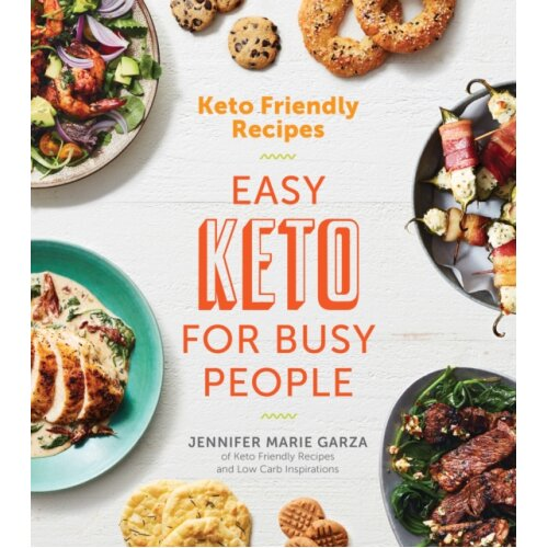 Keto Friendly Recipes  Easy Keto for Busy People by Jennifer Marie Garza