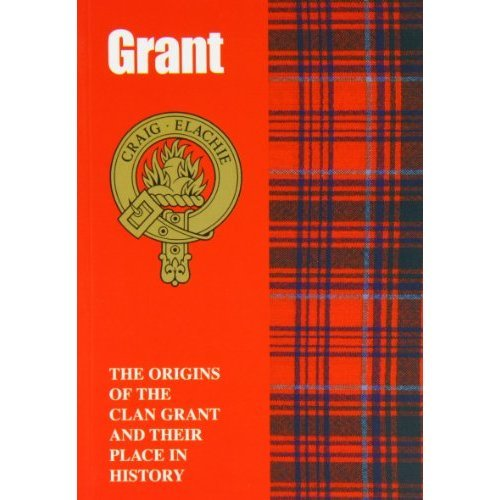Grant: The Origins of the Clan Grant and Their Place in History (Scottish Clan Mini-book)