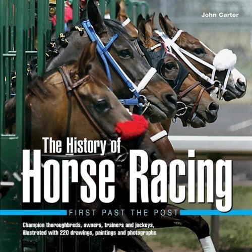 The History of Horse Racing: First Past the Post: Champion Thoroughbreds, Owners, Trainers and Jockeys, Illustrated with 220 Drawings, Paintings a...