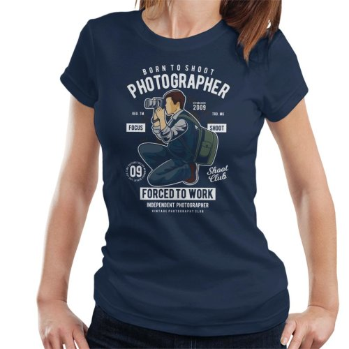 Photographer Born To Shoot Forced To Work Women's T-Shirt