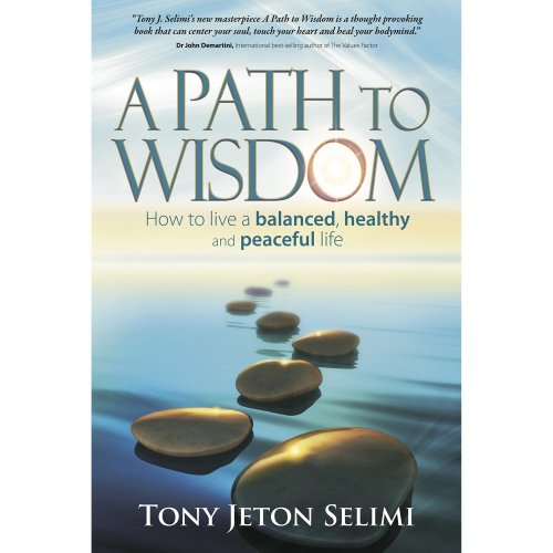 A Path to Wisdom: How to live a balanced, healthy and peaceful life