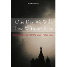 One Day We Will Live Without Fear: Everyday Lives Under the Soviet Police State - Used