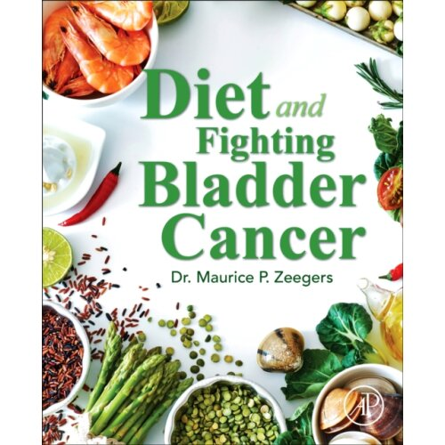Diet and Fighting Bladder Cancer by Zeegers & Maurice P. & MD & PhD & MSc & MHS Professor of Complex