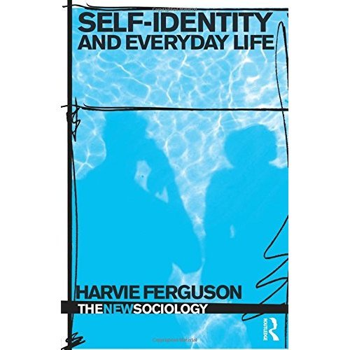 Self-Identity and Everyday Life (The New Sociology)