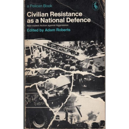 Civilian Resistance As a National Defense , Adam (ed.) Roberts