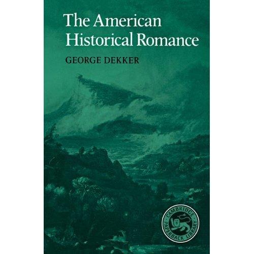 The American Historical Romance (Cambridge Studies in American Literature and Culture)