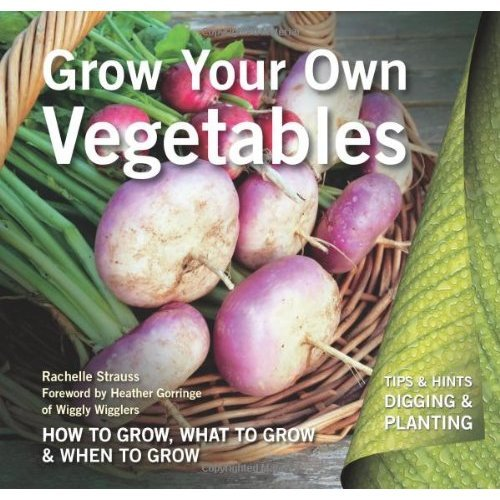 Grow Your Own Vegetables: How to Grow, What to Grow, When to Grow (Digging and Planting)